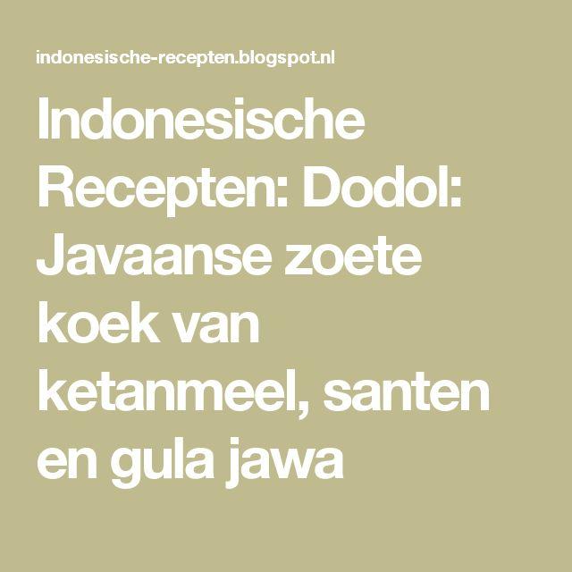 Indonesische Recepten: Dodol: Javaanse zoete koek van ketanmeel, santen en gula jawa