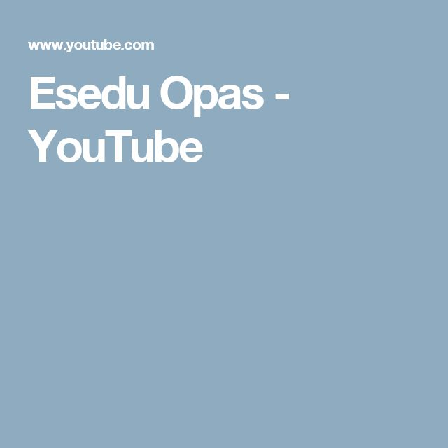 Esedu Opas - YouTube