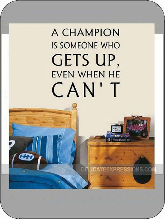 """""""A champion is someone who gets up, even when he can't"""" Vinyl Lettering Wall Decal for boys. Great for bedroom decorated in sports theme: basketball, baseball, wrestling, football, soccer, and more"""