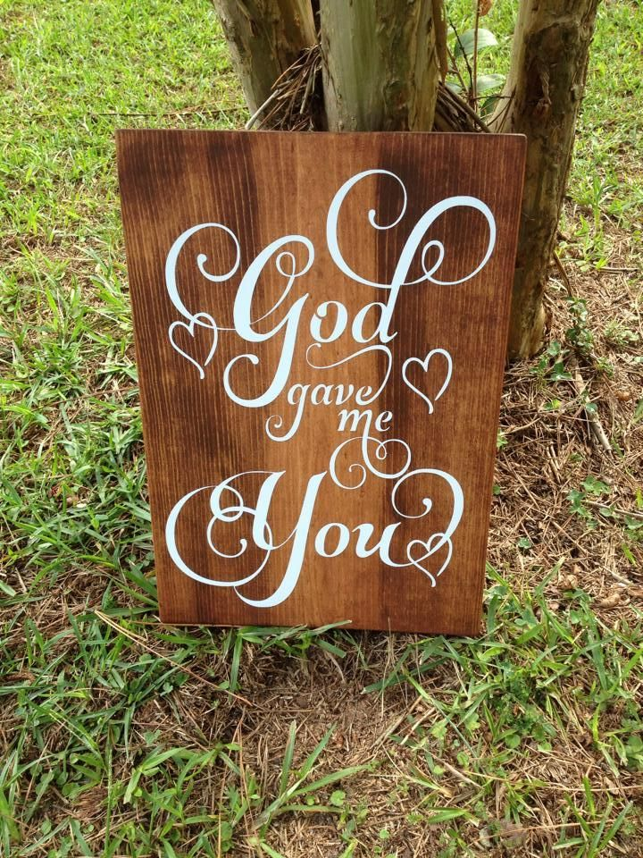"""Designs by K and J - God Gave Me You hand painted stained distressed reclaimed wood Sign 16""""x11"""", $25.00 (http://www.designsbykandj.com/god-gave-me-you-hand-painted-stained-distressed-reclaimed-wood-sign-16x11/)"""