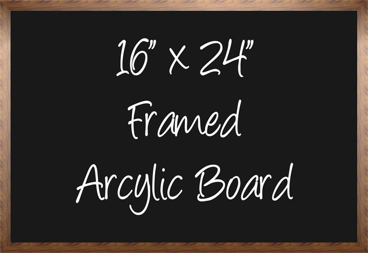 """16""""x 24"""" Framed Acrylic Board. Options includes black or white acrylic and dark or natural stain on the beautiful hardwood frame. $35.95"""