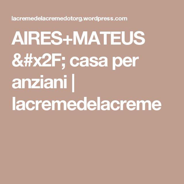 AIRES+MATEUS / casa per anziani   lacremedelacreme
