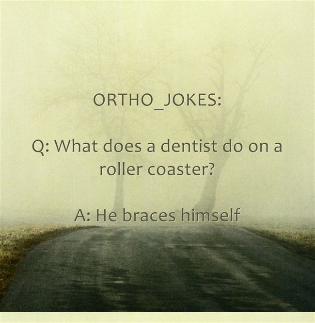 Orthodontist #Joke. Central Jersey Pediatric Dentistry & Orthodontics - pediatric dentist in East Brunswick, NJ @ www.kiddent.com
