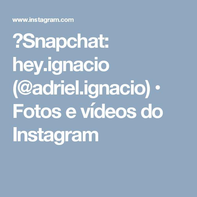 👻Snapchat: hey.ignacio (@adriel.ignacio) • Fotos e vídeos do Instagram