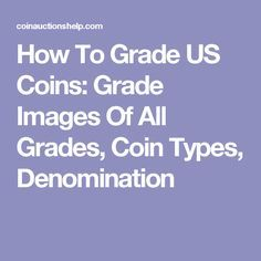 How To Grade US Coins: Grade Images Of All Grades, Coin Types, Denomination