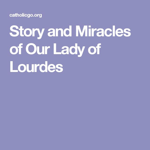 Story and Miracles of Our Lady of Lourdes