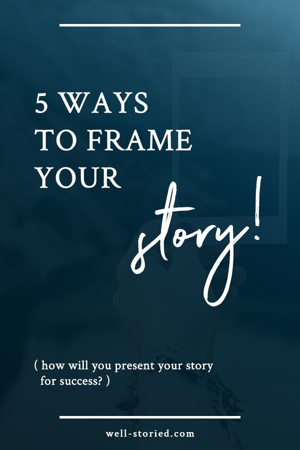 There's more than one way to frame your story. Learn your options today so you can present your story for success!