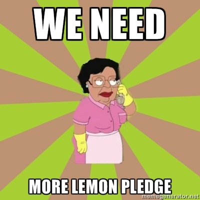 Consuela Family Guy - WE NEED MORE LEMON PLEDGE SO THIS IS WHERE MY BROTHER GOT IT FROM  NOT PINTEREST HE'S NOT ON HERE I MEANT FAMILY GUY