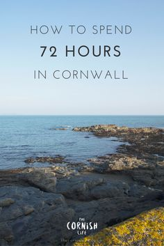How to Spend 72 Hours (a long 3 day weekend) In Cornwall
