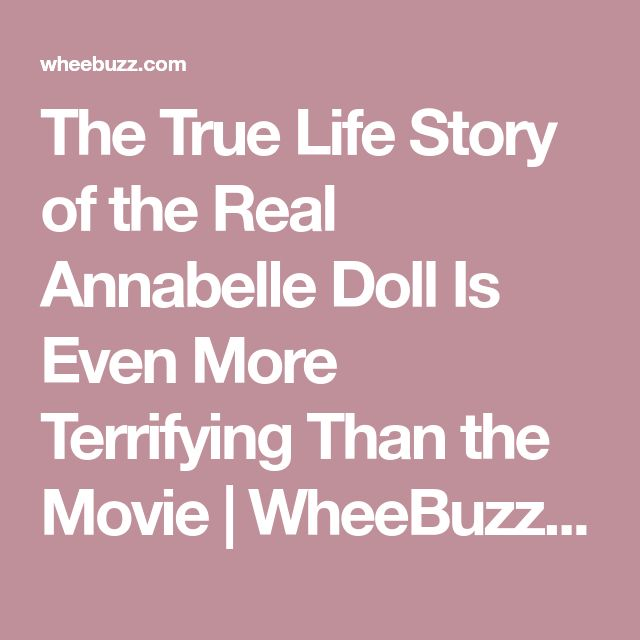 The True Life Story of the Real Annabelle Doll Is Even More Terrifying Than the Movie | WheeBuzz | Interesting Stories and Viral Contents