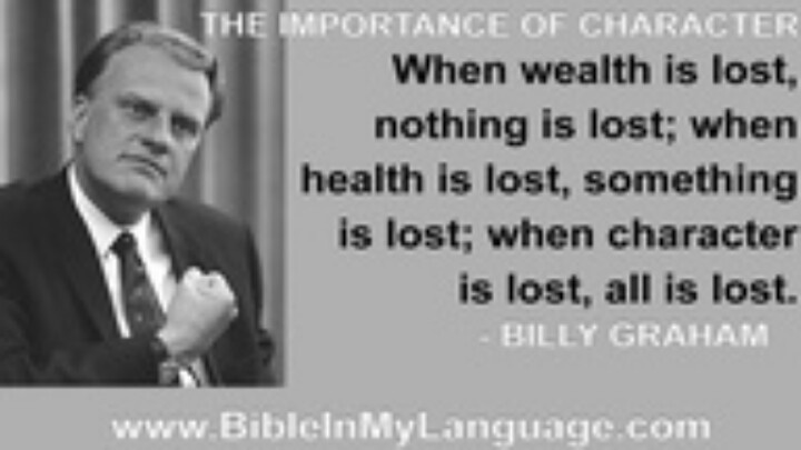 When character is lost, all is lost.... billy graham
