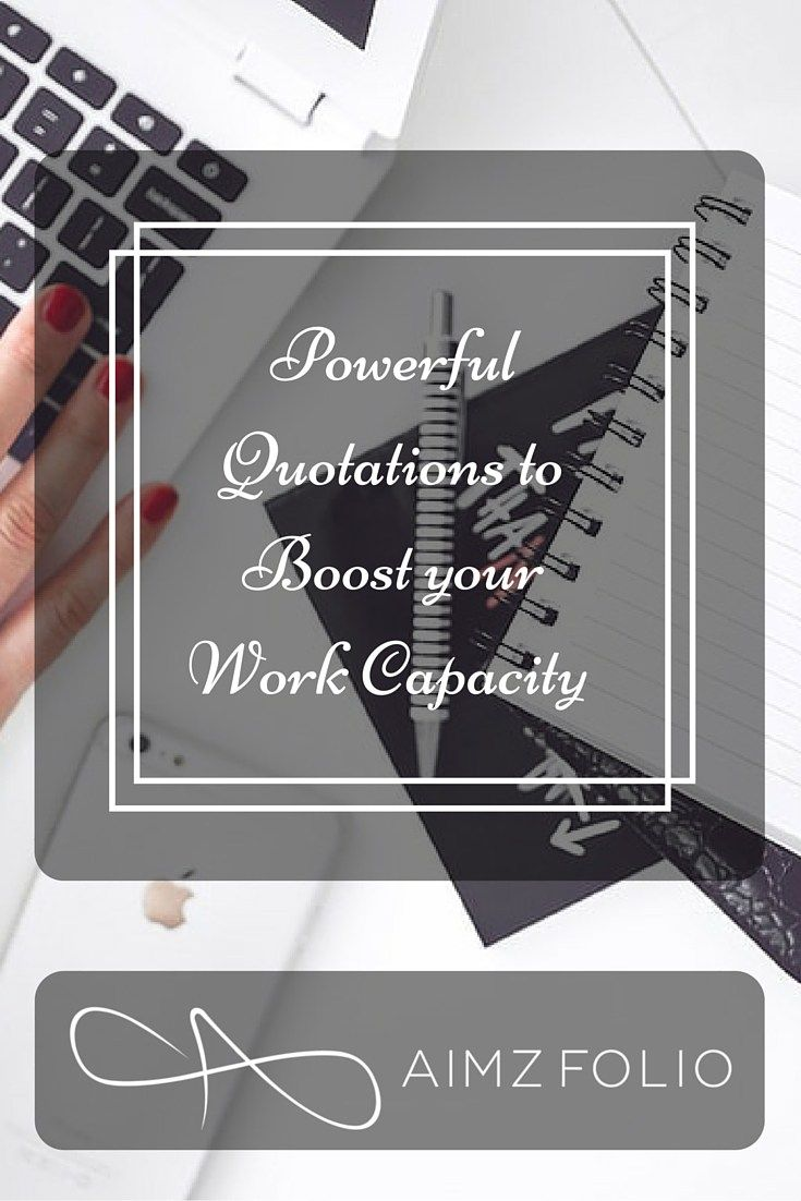 Morale kept high rocketed throughout the month with these quotations in mind. 45% increase in work capacity was inevitable. Sharing my personal experience..Powerful Quotations to Boost your Work Capacity
