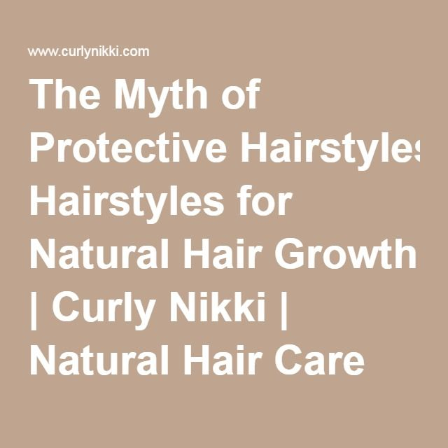 The Myth of Protective Hairstyles for Natural Hair Growth | Curly Nikki | Natural Hair Care