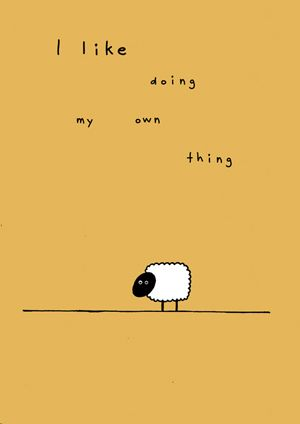 I really, really do. I mean, I guess others are invited to come along, if they wish, but if not, I do it the self.