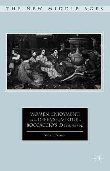 Women, enjoyment, and the defense of virtue in Boccaccio's Decameron / Valerio Ferme