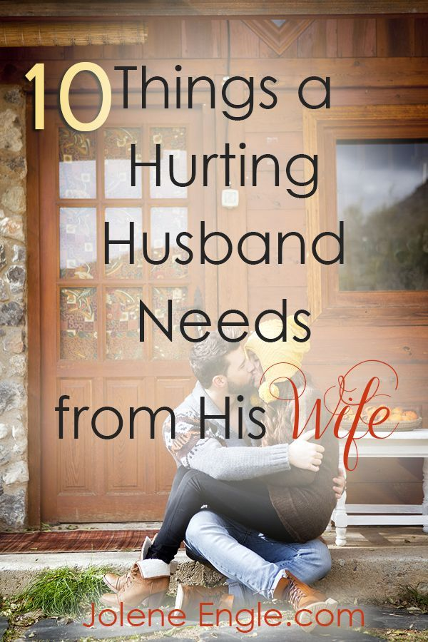 10 Things a Hurting Husband Needs from His Wife; Things to remember that are easy to forget in the trial.
