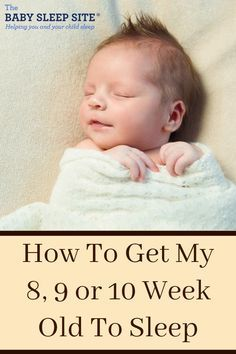 How To Get My 8, 9 or 10 Week Old To Sleep | The Baby Sleep Site - Baby / Toddler Sleep Consultants