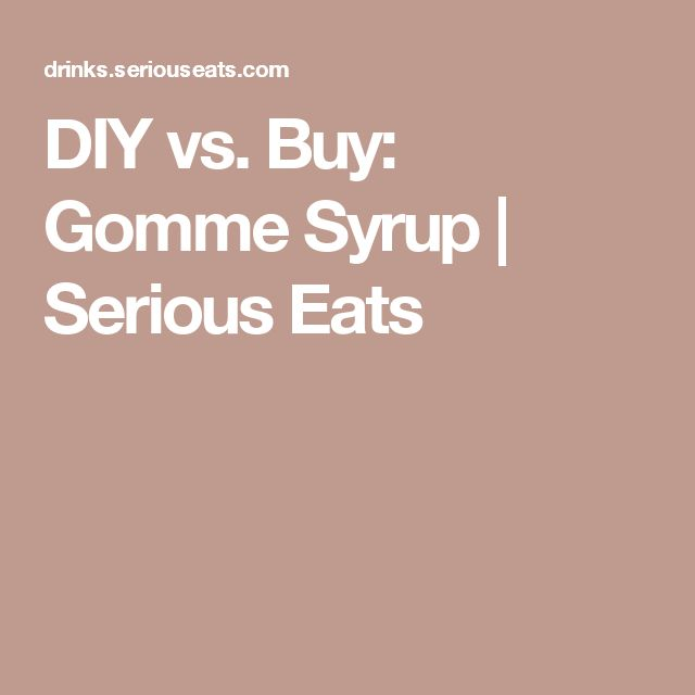 DIY vs. Buy: Gomme Syrup   Serious Eats