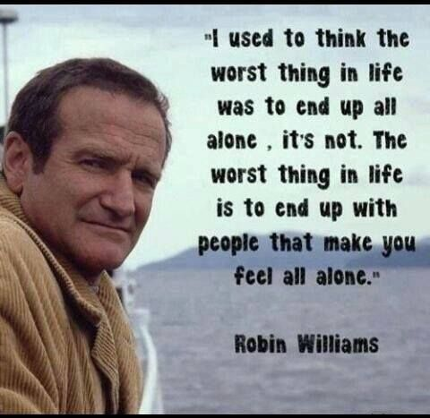 Robin Williams Quote, this quote of Robin's has always struck a chord with me.. rip