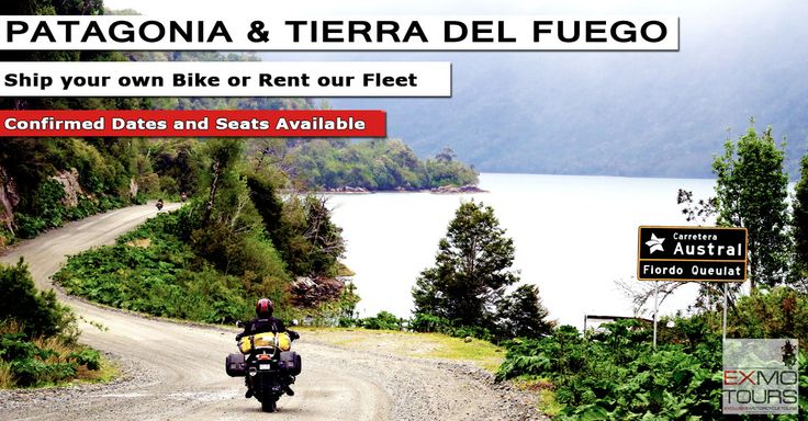 Patagonia Motorbike Tour  Chile, Argentina, Carretera Austral, Ruta 40, Perito Moreno, Torres del Paine, Ushuaia  Ride to the southernmost place on earth on your motorcycle (group shipment available) or rent one of our BMW models. You won't forget it!  http://www.exmotours.com