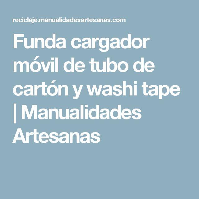 Funda cargador móvil de tubo de cartón y washi tape | Manualidades Artesanas