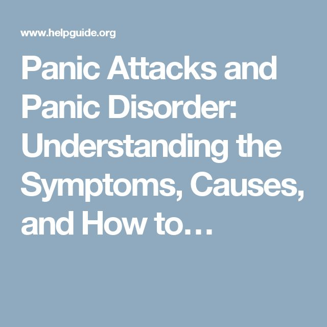 Panic Attacks and Panic Disorder: Understanding the Symptoms, Causes, and How to…