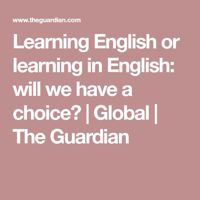 Learning English or learning in English: will we have a choice? | Global | The Guardian
