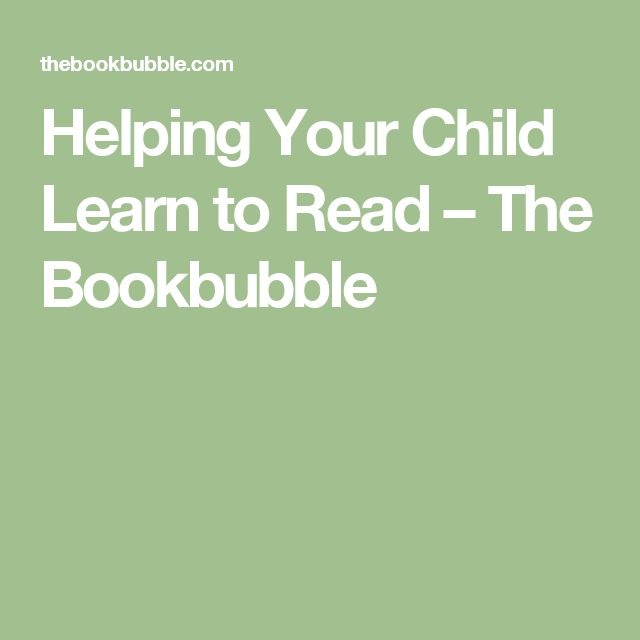 Helping Your Child Learn to Read – The Bookbubble