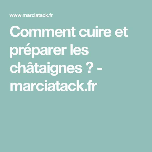 Comment cuire et préparer les châtaignes ? - marciatack.fr