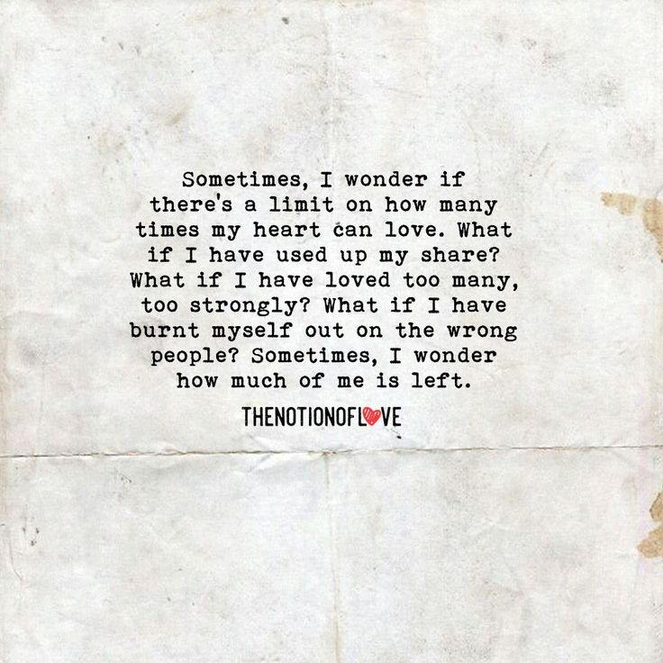 Sometimes, I wonder if  there's a limit on how many times my heart can love. What if I have used up my share? What if I have loved too many, too strongly? What if I have burnt myself out on the wrong people? Sometimes, I wonder how much of me is left. #thenotionoflove #poetry