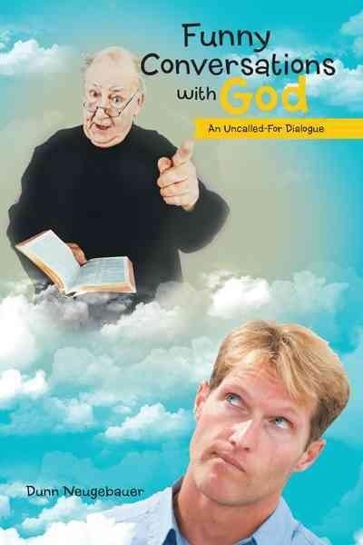 Funny Conversations With God: An Uncalled-for Dialogue