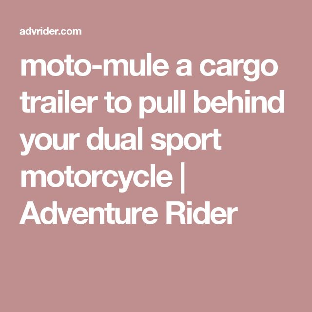 moto-mule a cargo trailer to pull behind your dual sport motorcycle   Adventure Rider