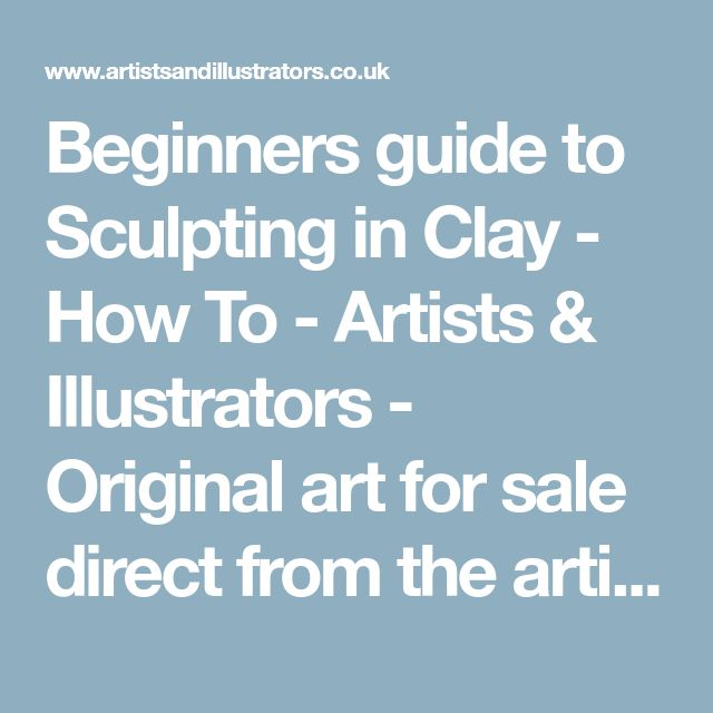 Beginners guide to Sculpting in Clay - How To - Artists & Illustrators - Original art for sale direct from the artist