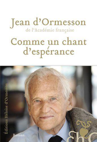 Comme un chant d'espérance - Jean d'Ormesson. Un roman sur Dieu, l'homme et l'univers, tentant de percer le mystère du néant.