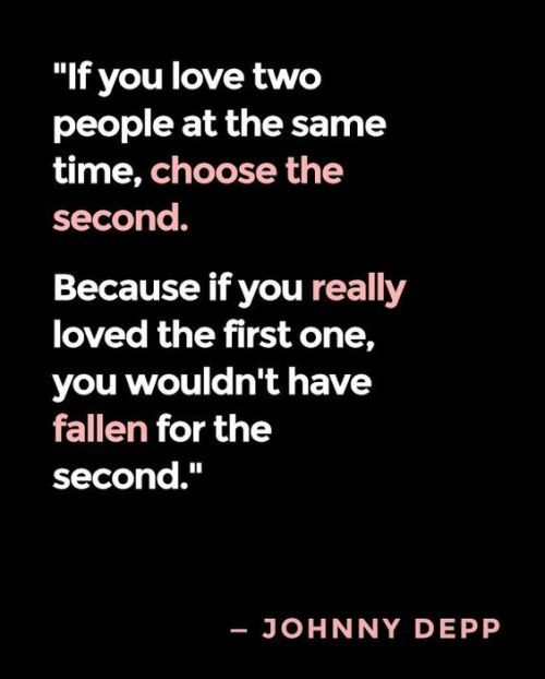 LIFE QUOTE : If you love two people at the same time choose the second.