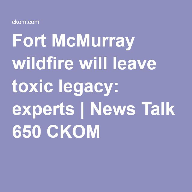 Fort McMurray wildfire will leave toxic legacy: experts | News Talk 650 CKOM