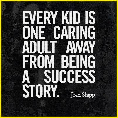 "I've heard that ""every troubled teen is a mentor away from a success story"" but i like this, because everyone troubled or not deserves someone who believes in them...thanks to all my mentors! i love you all!"