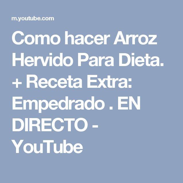 Como hacer Arroz Hervido Para Dieta. + Receta Extra: Empedrado . EN DIRECTO - YouTube. #arroz