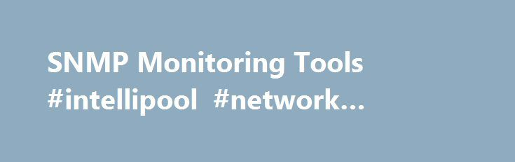 SNMP Monitoring Tools #intellipool #network #monitor http://sierra-leone.remmont.com/snmp-monitoring-tools-intellipool-network-monitor/  # SNMP Monitoring Tools We've collected a list of available network and server monitoring tools that support SNMP to help you find the right software for your purposes. Want to suggest an addition? Send mail to. Include a link to the product and a bit of information about what it does. NetCrunch Tools – Free network toolkit featuring SNMP Scanner, Ping…