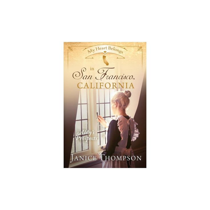 My Heart Belongs in San Francisco, California : Abby's Prospects (Paperback) (Janice Thompson)