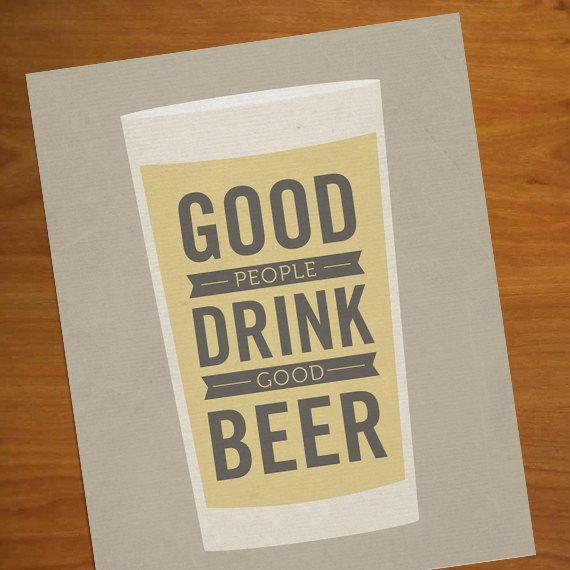 Good People Drink Good Beer - 8x10 Art Print. $18.00, via Etsy.