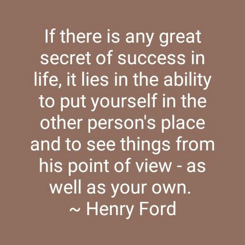 If there is any great secret of success in life, it lies in the ability to put yourself in the other person's place and to see things from his point of view - as well as your own.   ~ Henry Ford  #QuoteOfTheDay