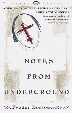 Notes from Underground (Russian: Записки из подполья, Zapiski iz podpol'ya) (also translated in English as Notes from the Underground or Letters from the Underworld) is an 1864 novella by Fyodor Dostoyevsky. (wikipedia)