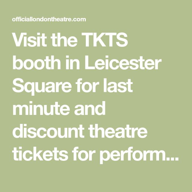 Visit the TKTS booth in Leicester Square for last minute and discount theatre tickets for performances today, tomorrow and the next day. Open 7 days a week.