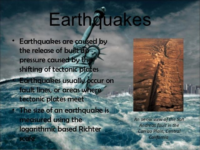 Earthquakes• Earthquakes are caused by  the release of built up  pressure caused by the  shifting of tectonic plates• Eart...