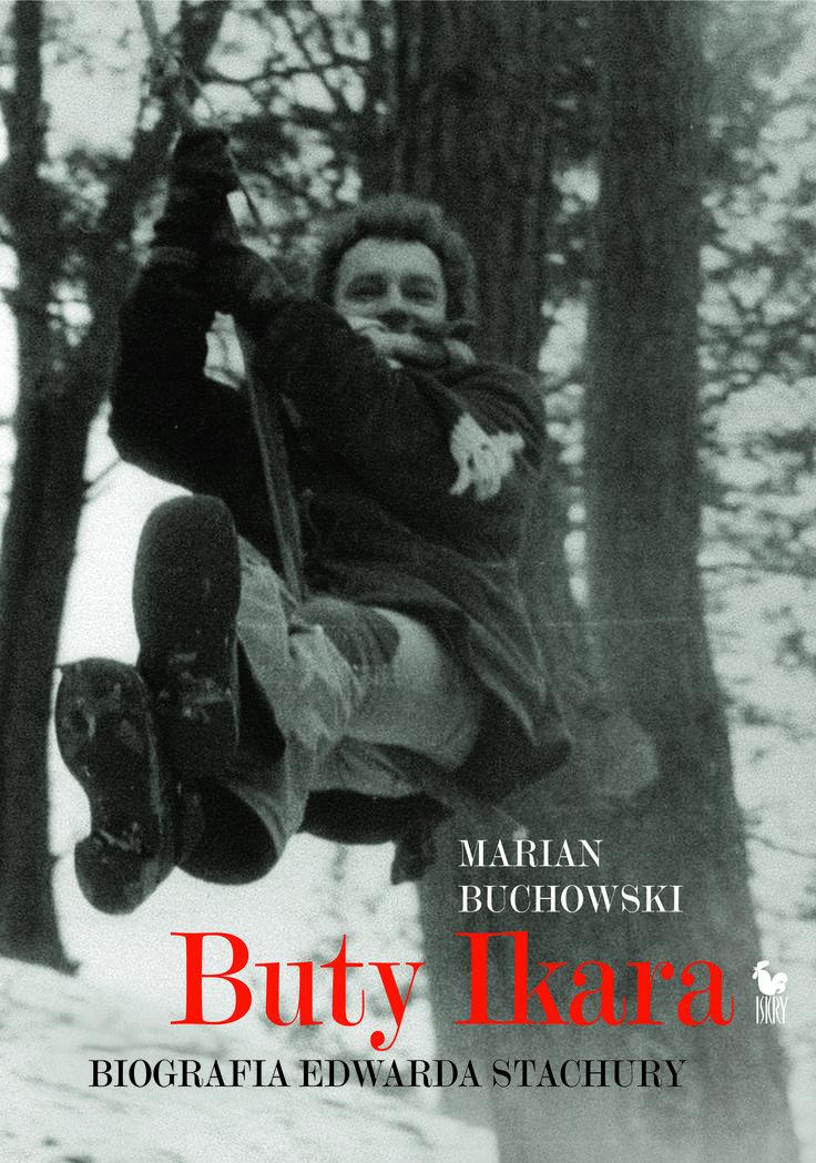 """""""Buty Ikara. Biografia Edwarda Stachury"""" Marian Buchowski Cover by Andrzej Barecki Published by Wydawnictwo Iskry 2014"""