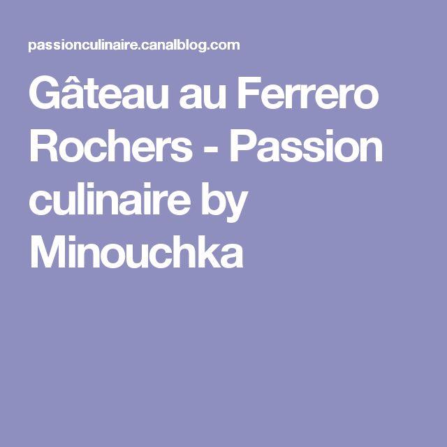 Gâteau au Ferrero Rochers - Passion culinaire by Minouchka