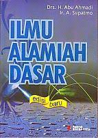 Judul : ILMU ALAMIAH DASAR Edisi Baru Pengarang :  Drs. H. Abu Ahmadi Penerbit : Rineka Cipta