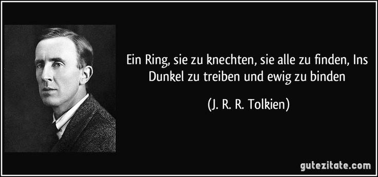 Ein Ring, sie zu knechten, sie alle zu finden, / Ins Dunkel zu treiben und ewig zu binden (J. R. R. Tolkien)
