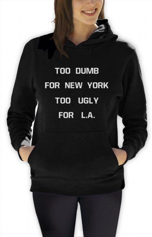 26.99$  Watch now - http://viwrp.justgood.pw/vig/item.php?t=u0igg5a56759 - TOO DUMB FOR NEW YORK TOO UGLY FOR L.A Women Hoodie TUMBLR Homies Dope Swag 26.99$